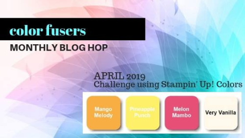Color Fusers April 2019:  Melon Mambo, Mango Melody, Pineapple Punch, Very Vanilla