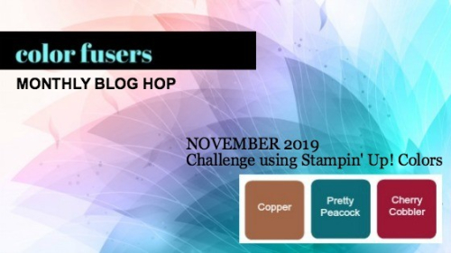 Color Fusers November 2019 color challenge:  Cherry Cobbler, Pretty Peacock, and Copper